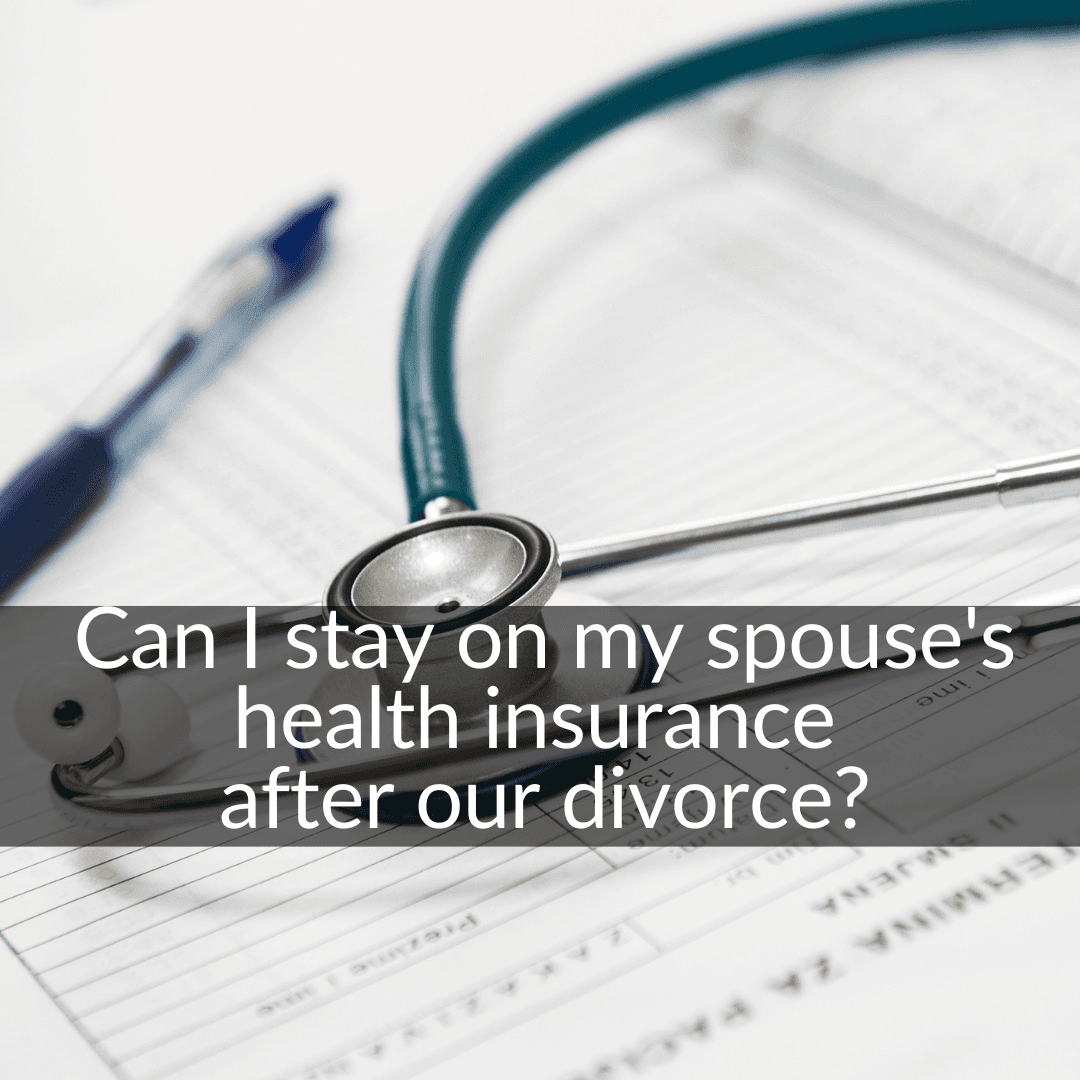 can I stay on spouses insurance after divorce