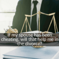 If my spouse has been cheating, will that help me in the divorce?